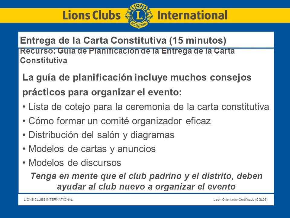 LIONS CLUBS INTERNATIONALLeón Orientador Certificado (CGL08) Entrega de la Carta Constitutiva (15 minutos) Recurso: Guía de Planificación de la Entreg