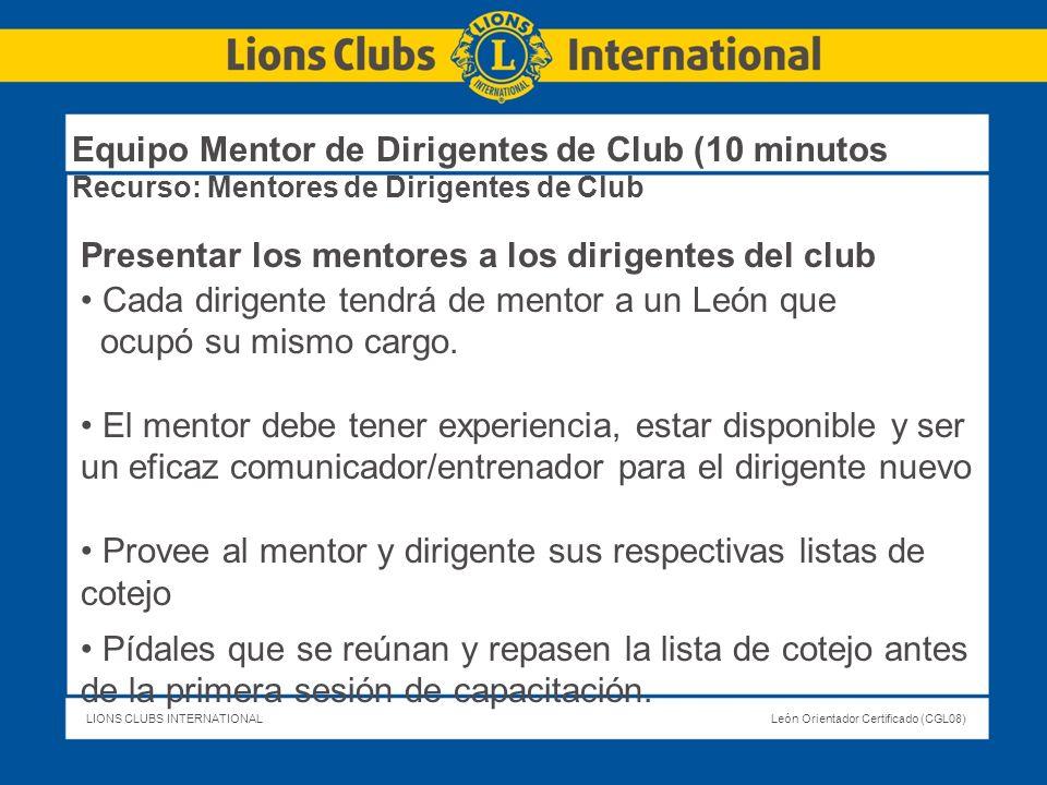 LIONS CLUBS INTERNATIONALLeón Orientador Certificado (CGL08) Equipo Mentor de Dirigentes de Club (10 minutos Recurso: Mentores de Dirigentes de Club P