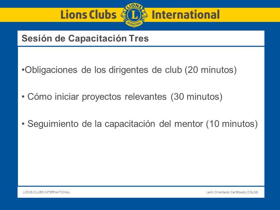 LIONS CLUBS INTERNATIONALLeón Orientador Certificado (CGL08) Obligaciones de los dirigentes de club (20 minutos) Cómo iniciar proyectos relevantes (30