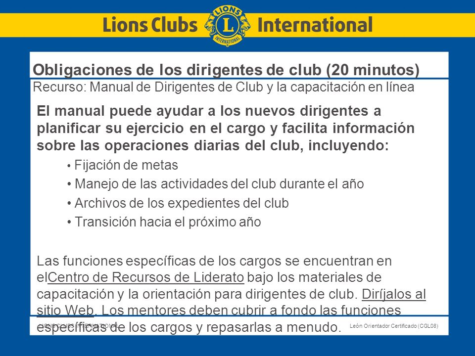 LIONS CLUBS INTERNATIONALLeón Orientador Certificado (CGL08) Obligaciones de los dirigentes de club (20 minutos) Recurso: Manual de Dirigentes de Club