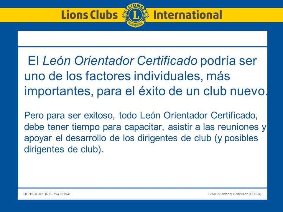 LIONS CLUBS INTERNATIONALLeón Orientador Certificado (CGL08) El León Orientador Certificado podría ser uno de los factores individuales, más important