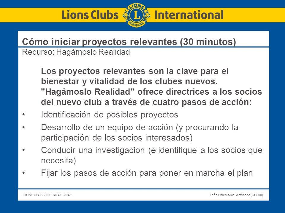 LIONS CLUBS INTERNATIONALLeón Orientador Certificado (CGL08) Cómo iniciar proyectos relevantes (30 minutos) Recurso: Hagámoslo Realidad Los proyectos