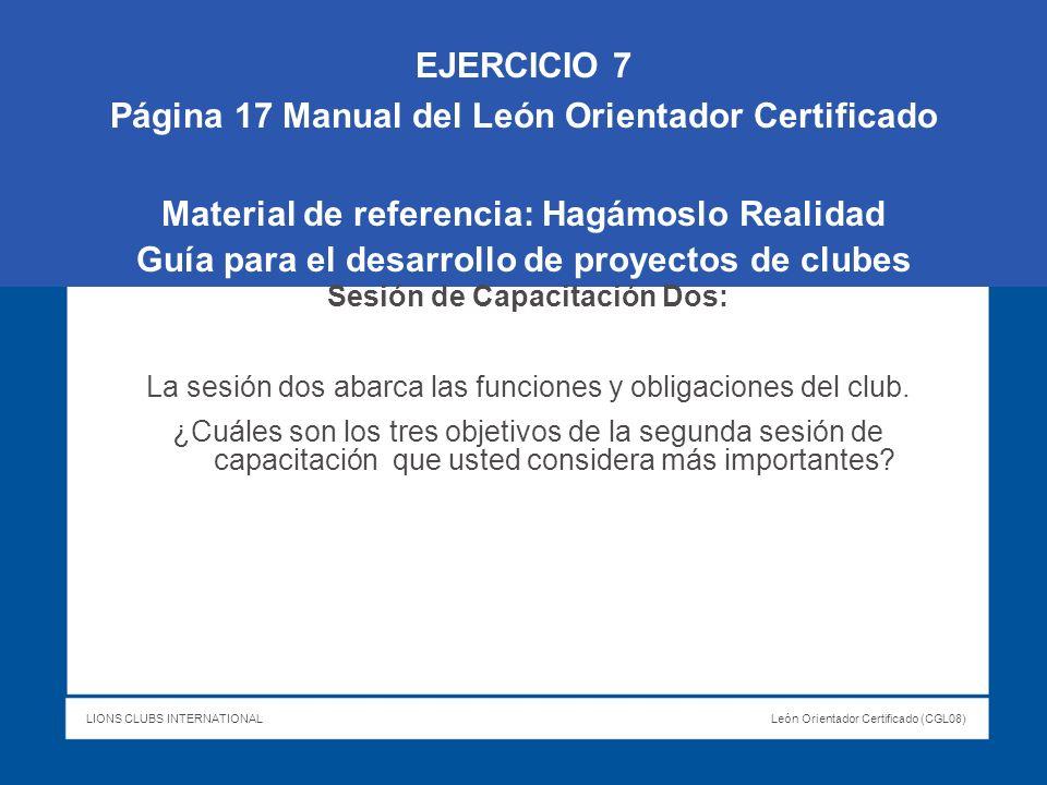 LIONS CLUBS INTERNATIONALLeón Orientador Certificado (CGL08) EJERCICIO 7 Página 17 Manual del León Orientador Certificado Material de referencia: Hagá