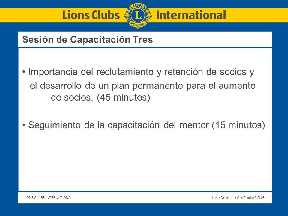 LIONS CLUBS INTERNATIONALLeón Orientador Certificado (CGL08) Importancia del reclutamiento y retención de socios y el desarrollo de un plan permanente