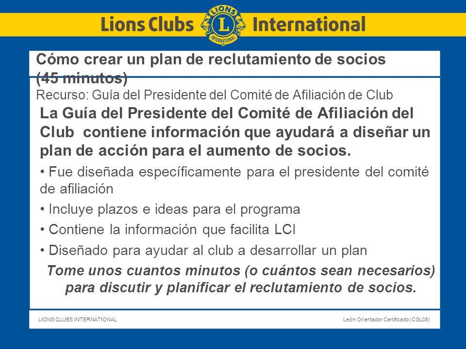 LIONS CLUBS INTERNATIONALLeón Orientador Certificado (CGL08) Cómo crear un plan de reclutamiento de socios (45 minutos) Recurso: Guía del Presidente d