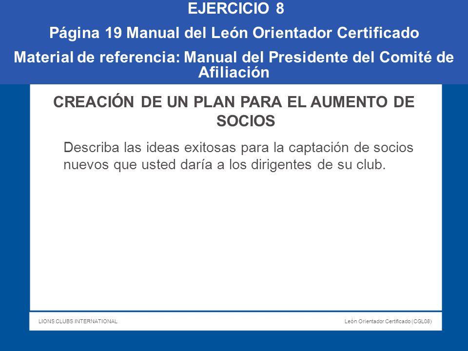 LIONS CLUBS INTERNATIONALLeón Orientador Certificado (CGL08) EJERCICIO 8 Página 19 Manual del León Orientador Certificado Material de referencia: Manu