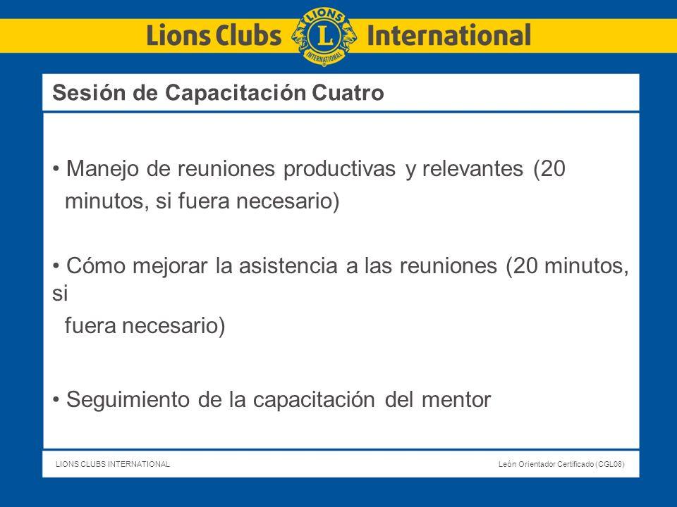 LIONS CLUBS INTERNATIONALLeón Orientador Certificado (CGL08) Manejo de reuniones productivas y relevantes (20 minutos, si fuera necesario) Cómo mejora