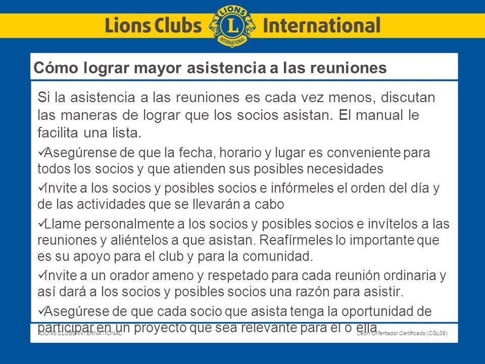 LIONS CLUBS INTERNATIONALLeón Orientador Certificado (CGL08) Si la asistencia a las reuniones es cada vez menos, discutan las maneras de lograr que lo