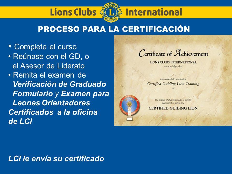 PROCESO PARA LA CERTIFICACIÓN Complete el curso Reúnase con el GD, o el Asesor de Liderato Remita el examen de Verificación de Graduado Formulario y E