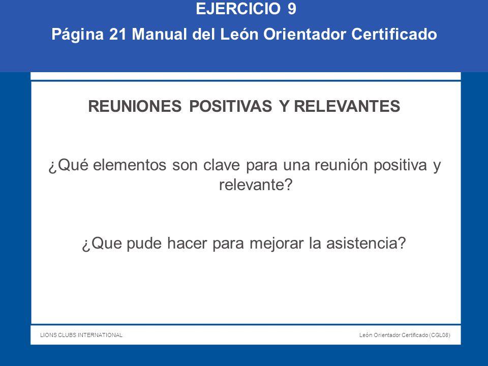 LIONS CLUBS INTERNATIONALLeón Orientador Certificado (CGL08) EJERCICIO 9 Página 21 Manual del León Orientador Certificado REUNIONES POSITIVAS Y RELEVA