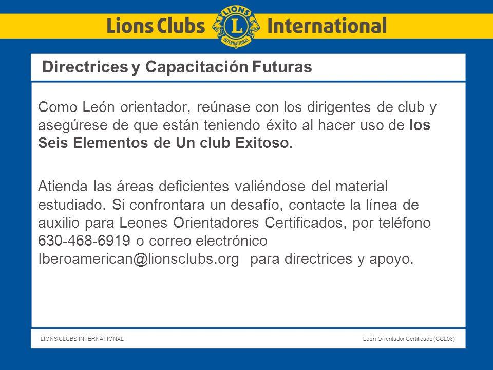 LIONS CLUBS INTERNATIONALLeón Orientador Certificado (CGL08) Directrices y Capacitación Futuras Como León orientador, reúnase con los dirigentes de cl