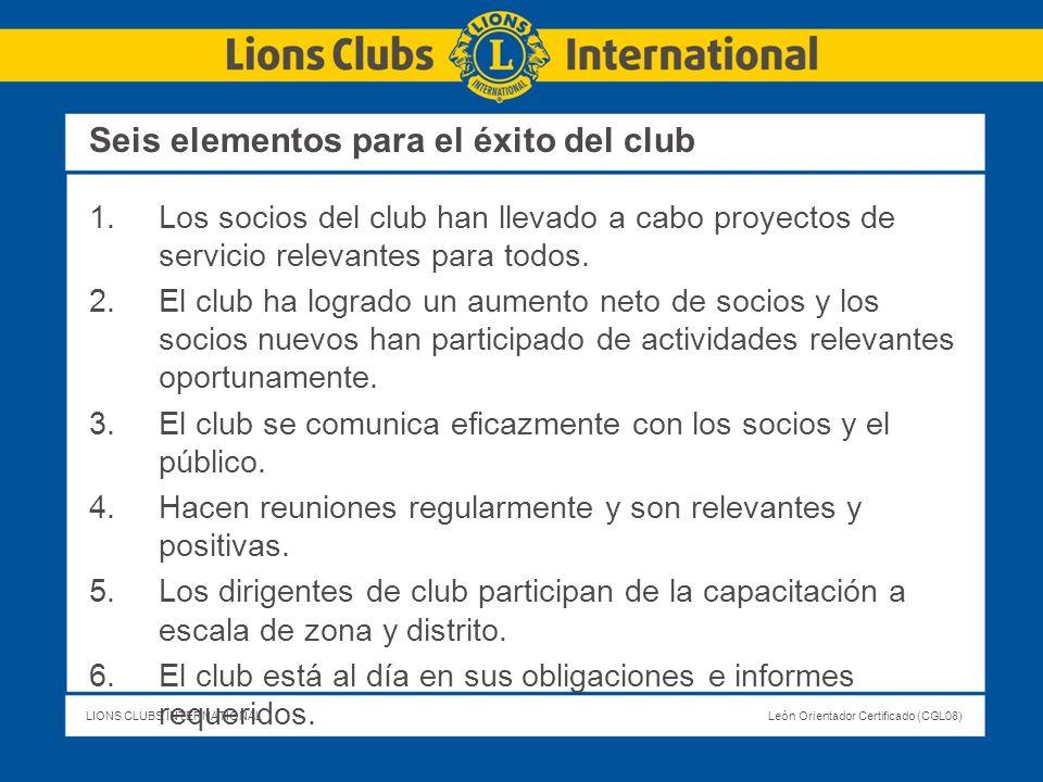 LIONS CLUBS INTERNATIONALLeón Orientador Certificado (CGL08) Seis elementos para el éxito del club 1.Los socios del club han llevado a cabo proyectos