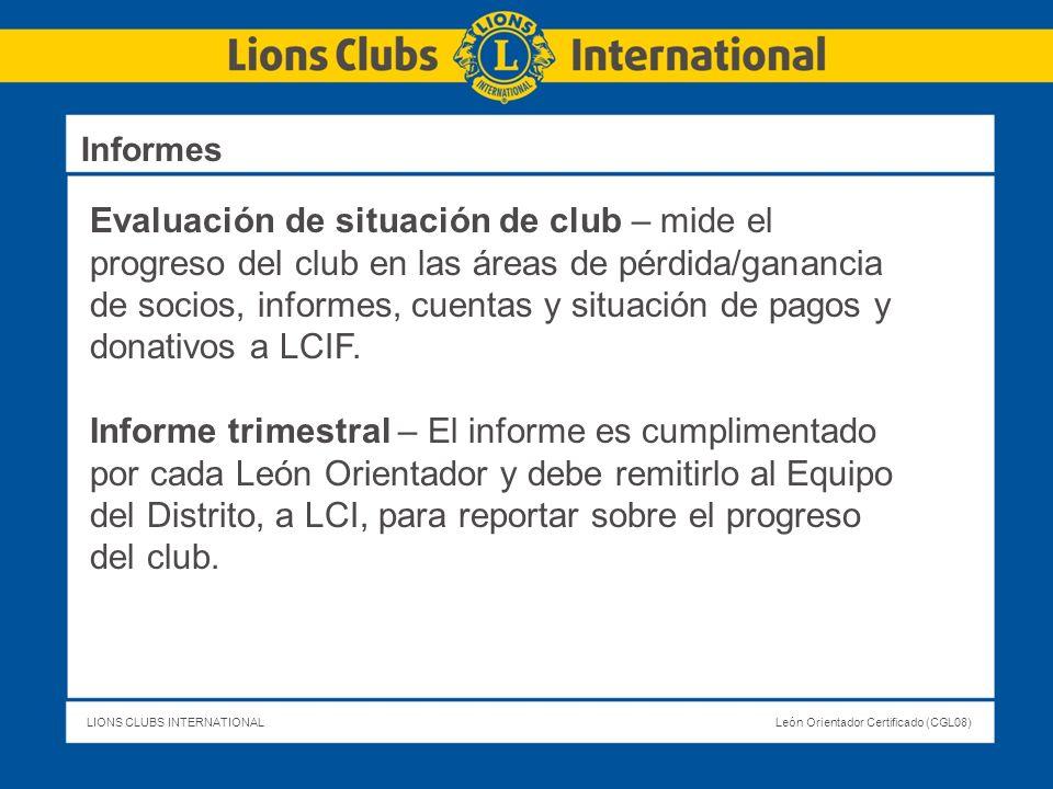 LIONS CLUBS INTERNATIONALLeón Orientador Certificado (CGL08) Evaluación de situación de club – mide el progreso del club en las áreas de pérdida/ganan