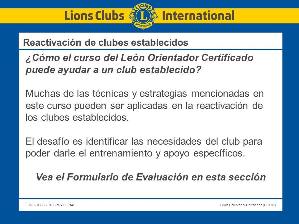 LIONS CLUBS INTERNATIONALLeón Orientador Certificado (CGL08) ¿Cómo el curso del León Orientador Certificado puede ayudar a un club establecido? Muchas