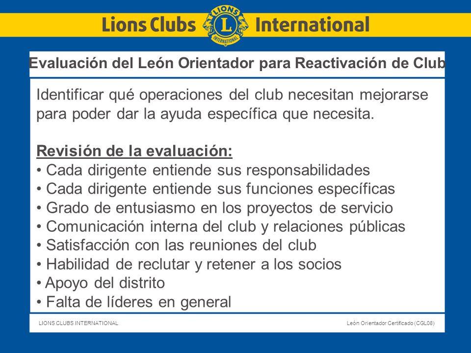 LIONS CLUBS INTERNATIONALLeón Orientador Certificado (CGL08) Identificar qué operaciones del club necesitan mejorarse para poder dar la ayuda específi