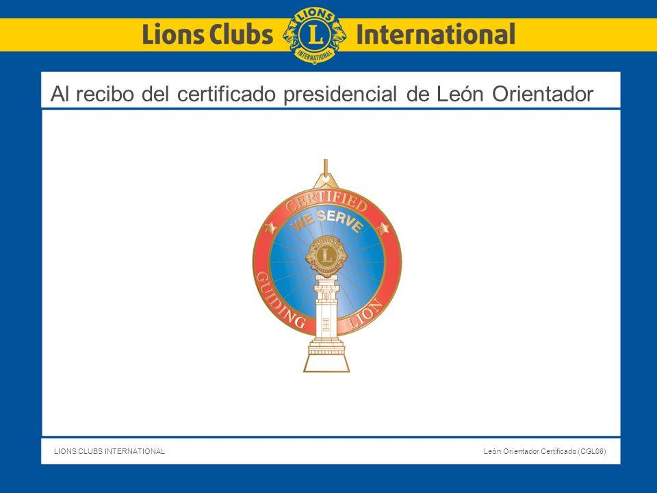 LIONS CLUBS INTERNATIONALLeón Orientador Certificado (CGL08) Al recibo del certificado presidencial de León Orientador