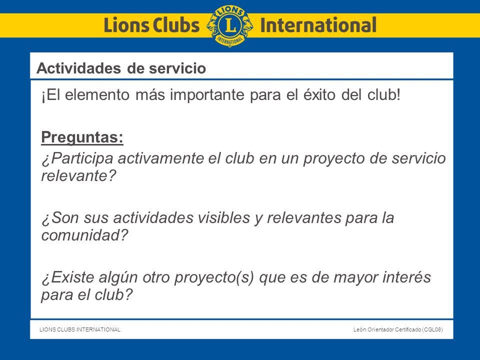 LIONS CLUBS INTERNATIONALLeón Orientador Certificado (CGL08) ¡El elemento más importante para el éxito del club! Preguntas: ¿Participa activamente el