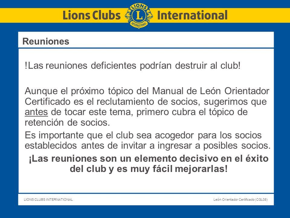 LIONS CLUBS INTERNATIONALLeón Orientador Certificado (CGL08) !Las reuniones deficientes podrían destruir al club! Aunque el próximo tópico del Manual