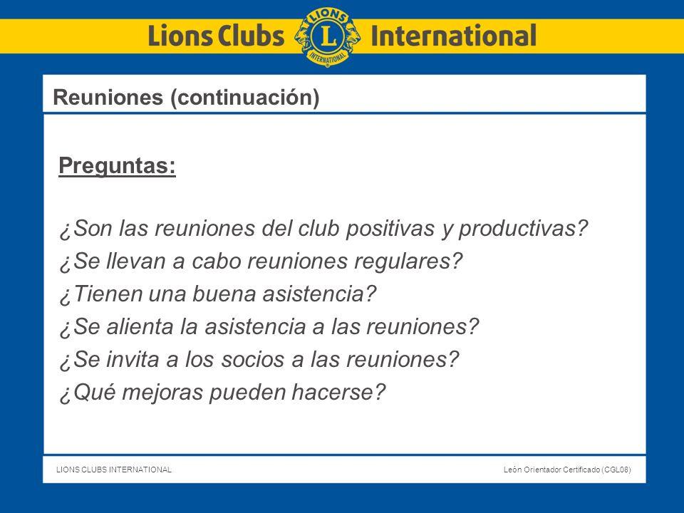 LIONS CLUBS INTERNATIONALLeón Orientador Certificado (CGL08) Reuniones (continuación) Preguntas: ¿Son las reuniones del club positivas y productivas?