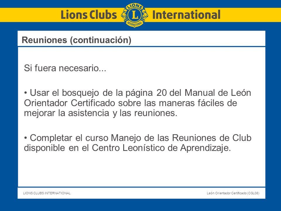 LIONS CLUBS INTERNATIONALLeón Orientador Certificado (CGL08) Reuniones (continuación) Si fuera necesario... Usar el bosquejo de la página 20 del Manua