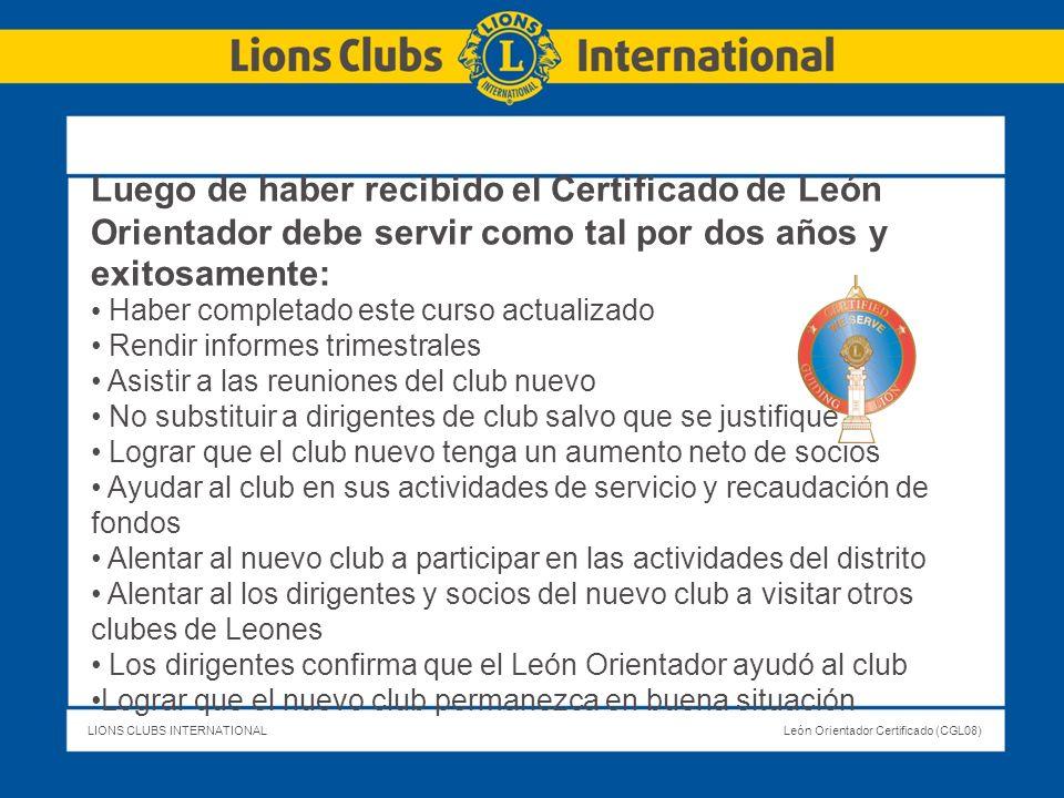 LIONS CLUBS INTERNATIONALLeón Orientador Certificado (CGL08) Luego de haber recibido el Certificado de León Orientador debe servir como tal por dos añ