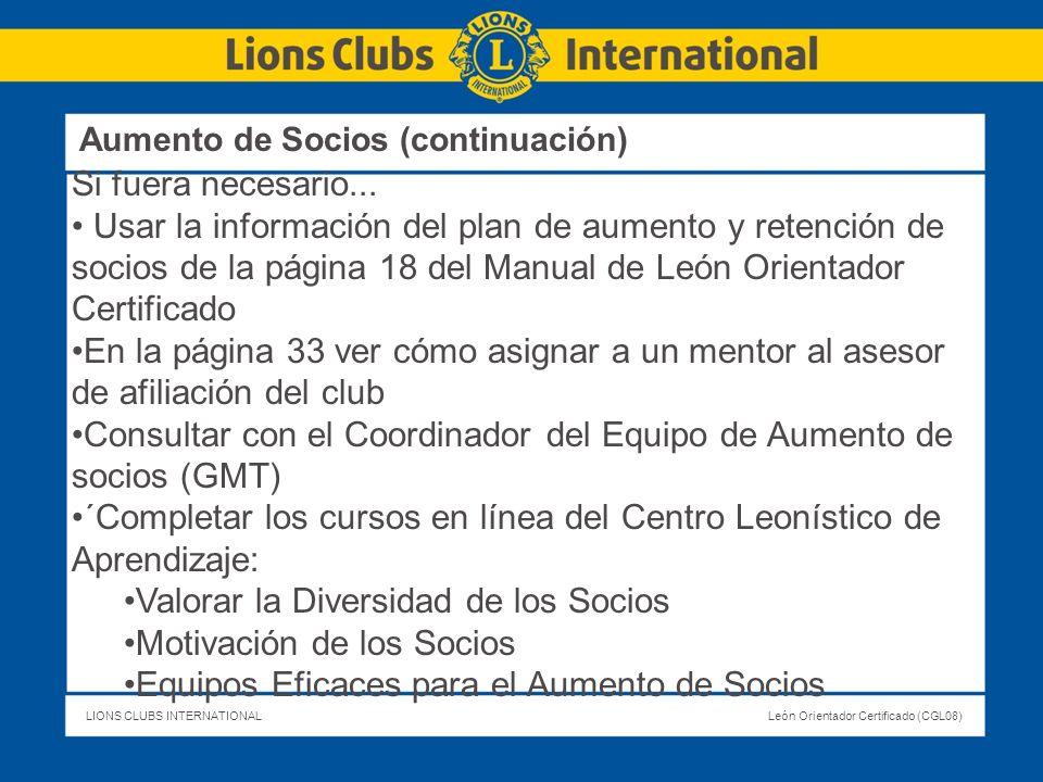LIONS CLUBS INTERNATIONALLeón Orientador Certificado (CGL08) Si fuera necesario... Usar la información del plan de aumento y retención de socios de la