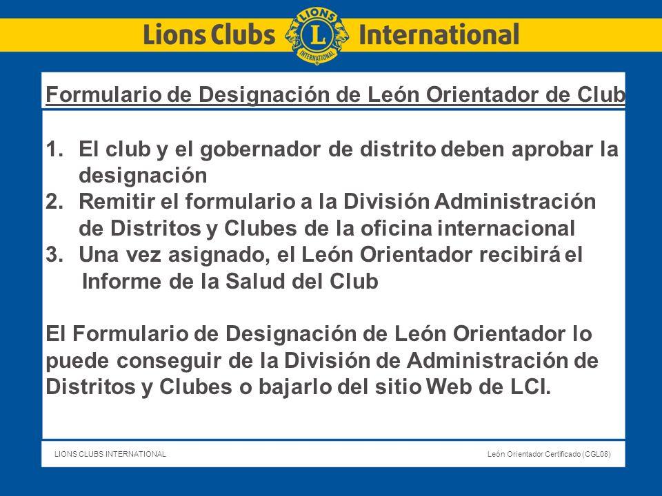LIONS CLUBS INTERNATIONALLeón Orientador Certificado (CGL08) 1.El club y el gobernador de distrito deben aprobar la designación 2.Remitir el formulari