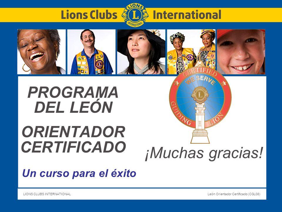 LIONS CLUBS INTERNATIONALLeón Orientador Certificado (CGL08) Título de la lámina PROGRAMA DEL LEÓN ORIENTADOR CERTIFICADO Un curso para el éxito ¡Much