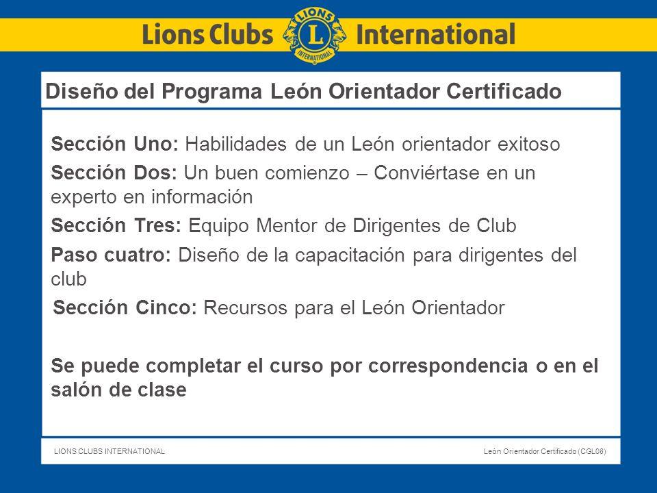 LIONS CLUBS INTERNATIONALLeón Orientador Certificado (CGL08) Diseño del Programa León Orientador Certificado Sección Uno: Habilidades de un León orien