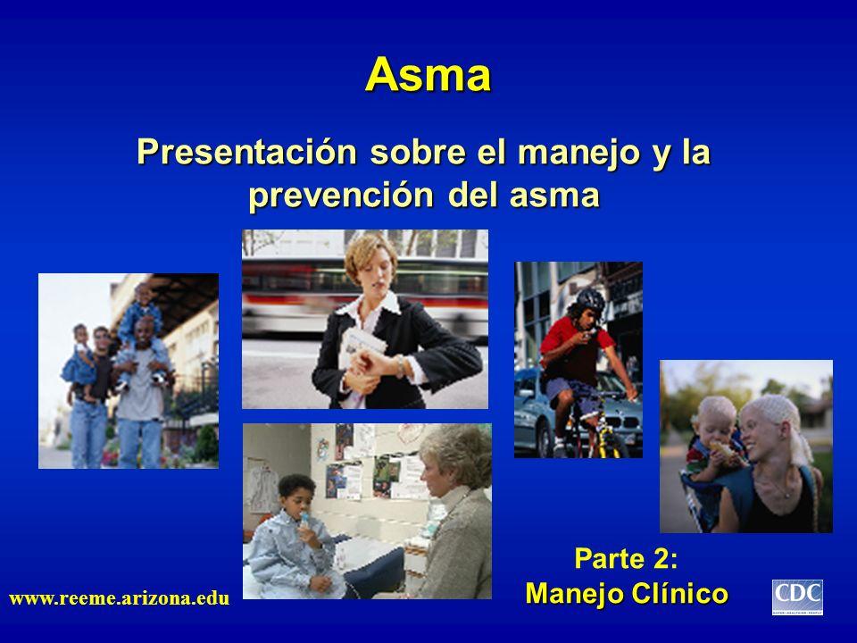 Presentación sobre el manejo y la prevención del asma Asma www.reeme.arizona.edu Manejo Clínico Parte 2: Manejo Clínico