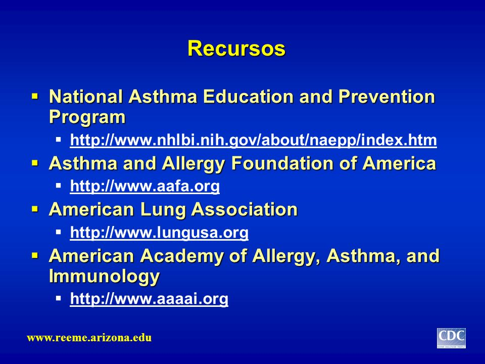 Recursos National Asthma Education and Prevention Program National Asthma Education and Prevention Program http://www.nhlbi.nih.gov/about/naepp/index.