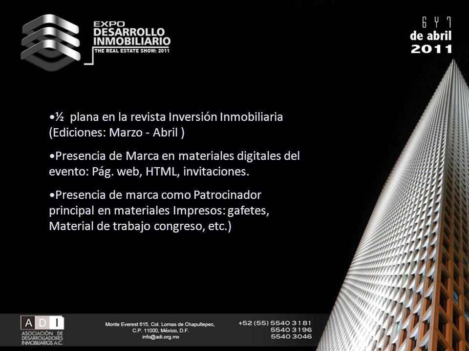 ½ plana en la revista Inversión Inmobiliaria (Ediciones: Marzo - Abril ) Presencia de Marca en materiales digitales del evento: Pág. web, HTML, invita
