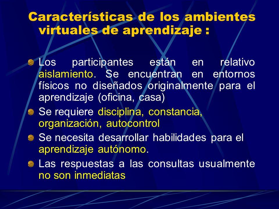 Características de los ambientes virtuales de aprendizaje : Los participantes están en relativo aislamiento.