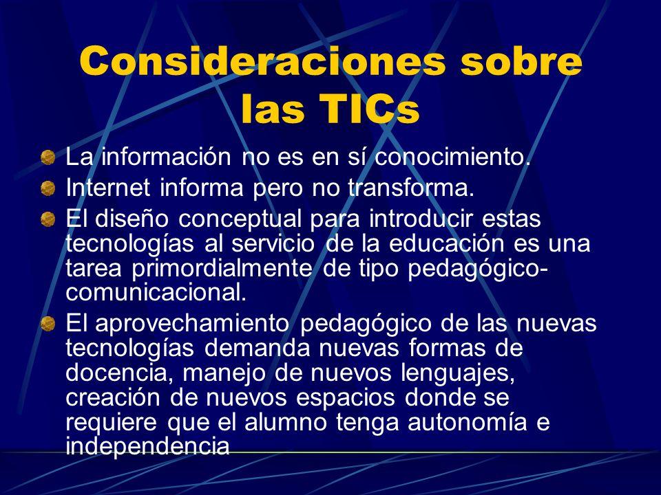 Consideraciones sobre las TICs La información no es en sí conocimiento.