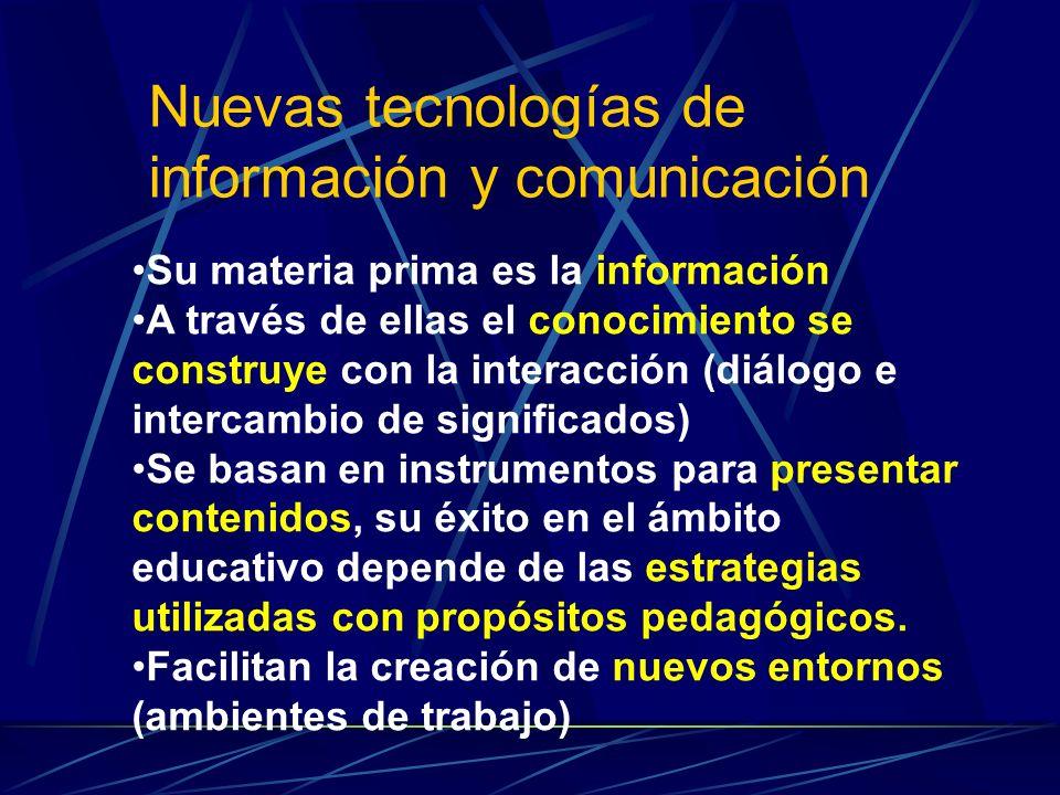 Su materia prima es la información A través de ellas el conocimiento se construye con la interacción (diálogo e intercambio de significados) Se basan en instrumentos para presentar contenidos, su éxito en el ámbito educativo depende de las estrategias utilizadas con propósitos pedagógicos.