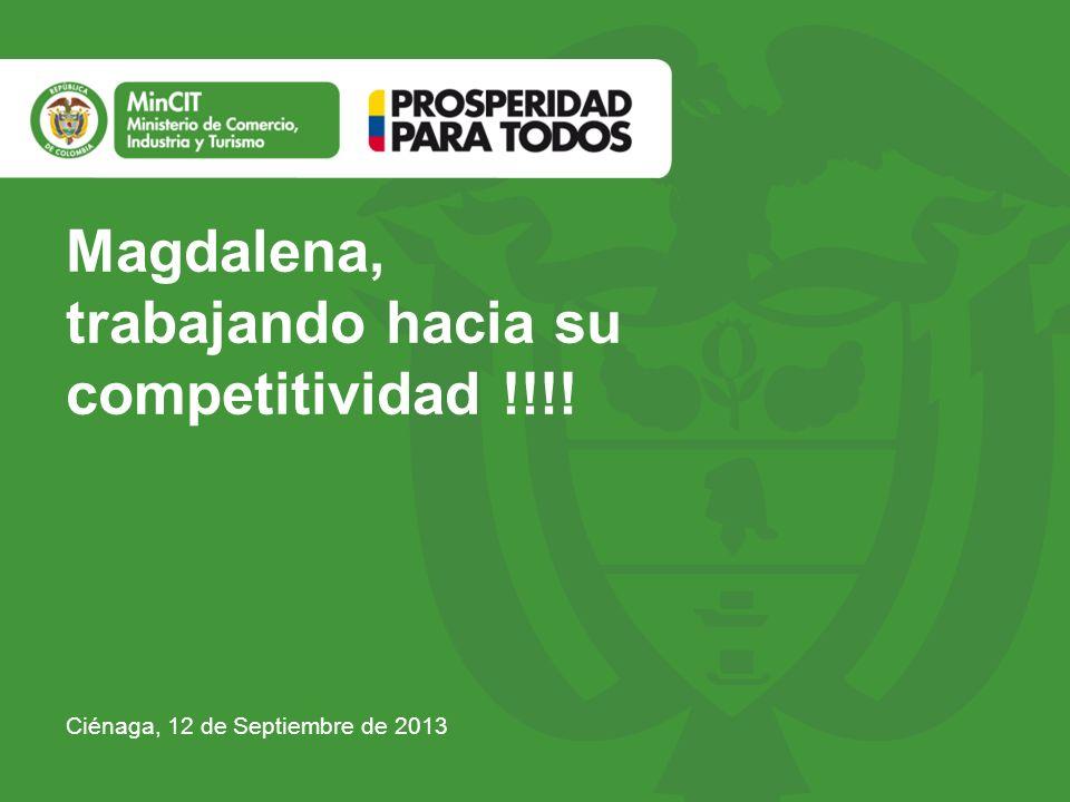 Magdalena, trabajando hacia su competitividad !!!! Ciénaga, 12 de Septiembre de 2013
