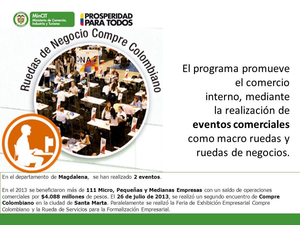 El programa promueve el comercio interno, mediante la realización de eventos comerciales como macro ruedas y ruedas de negocios. En el departamento de