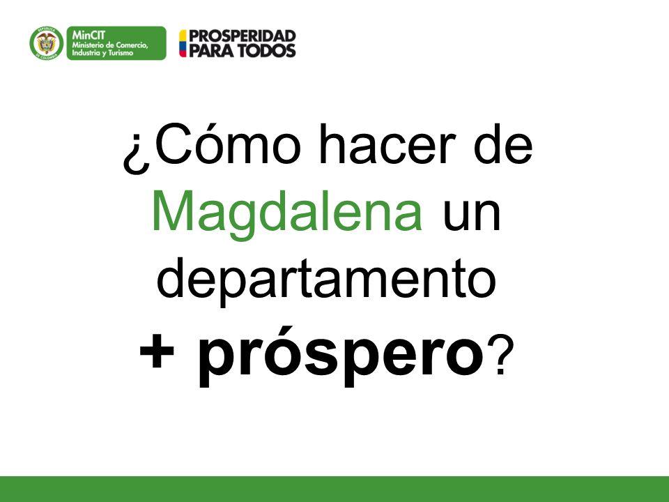 ¿Cómo hacer de Magdalena un departamento + próspero ?