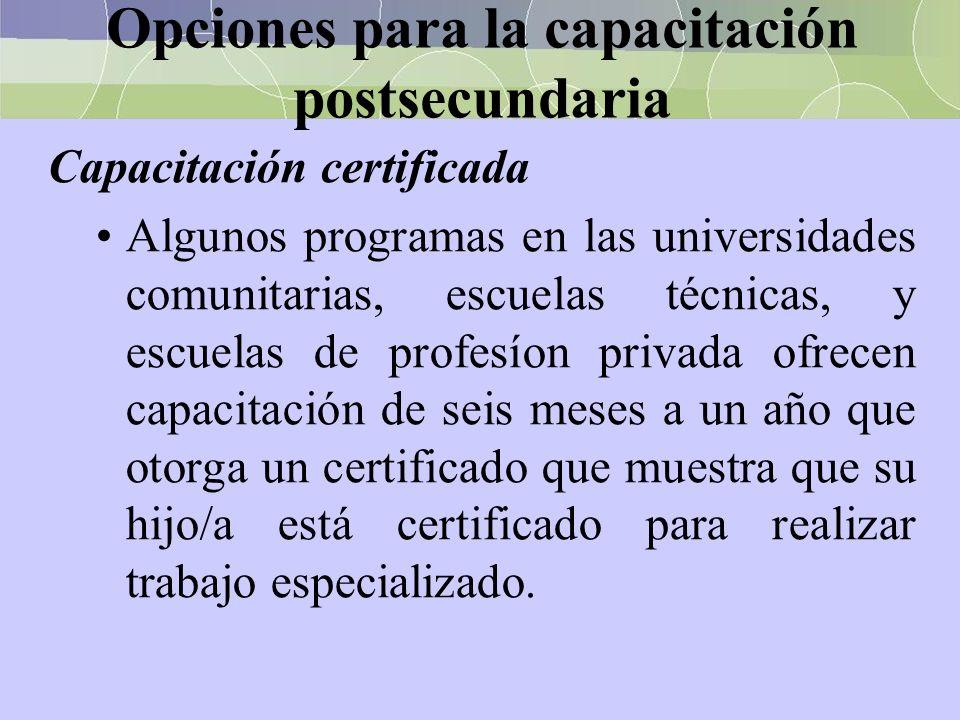 Opciones para la capacitación postsecundaria Capacitación certificada Algunos programas en las universidades comunitarias, escuelas técnicas, y escuel