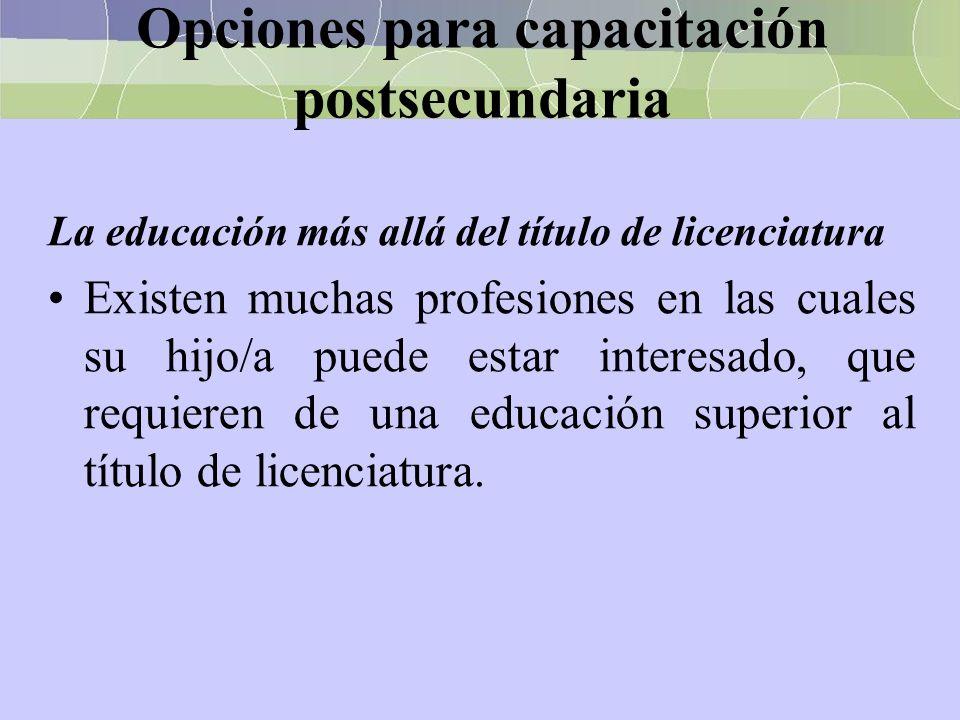 Opciones para capacitación postsecundaria La educación más allá del título de licenciatura Existen muchas profesiones en las cuales su hijo/a puede es