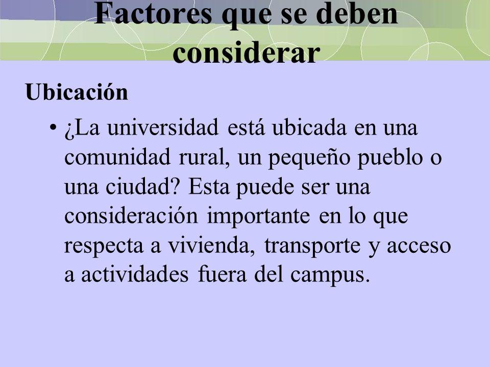 Factores que se deben considerar Ubicación ¿La universidad está ubicada en una comunidad rural, un pequeño pueblo o una ciudad? Esta puede ser una con
