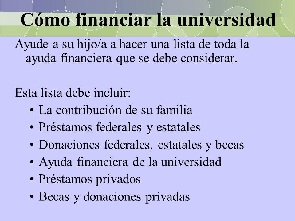 Cómo financiar la universidad Ayude a su hijo/a a hacer una lista de toda la ayuda financiera que se debe considerar. Esta lista debe incluir: La cont