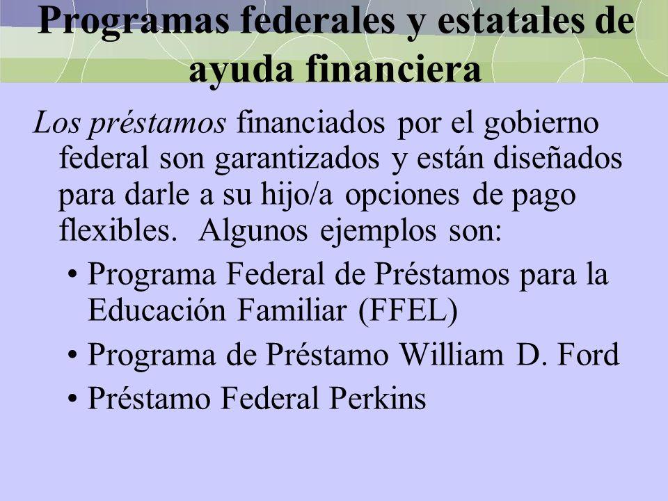 Programas federales y estatales de ayuda financiera Los préstamos financiados por el gobierno federal son garantizados y están diseñados para darle a