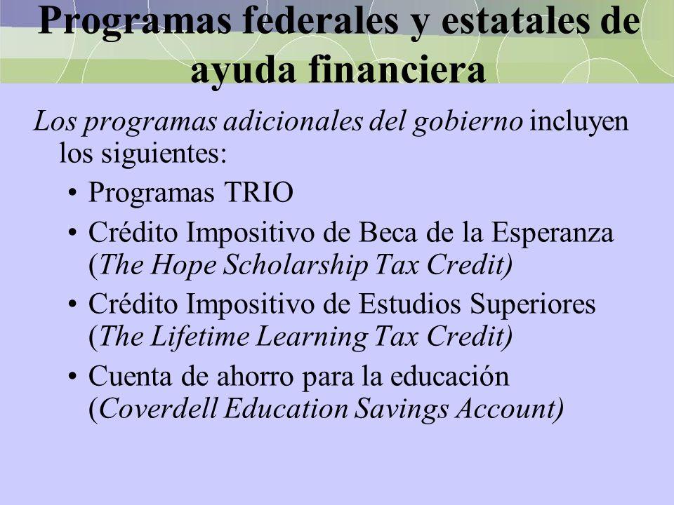Programas federales y estatales de ayuda financiera Los programas adicionales del gobierno incluyen los siguientes: Programas TRIO Crédito Impositivo