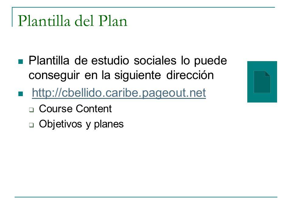 Plantilla del Plan Plantilla de estudio sociales lo puede conseguir en la siguiente dirección http://cbellido.caribe.pageout.net Course Content Objetivos y planes