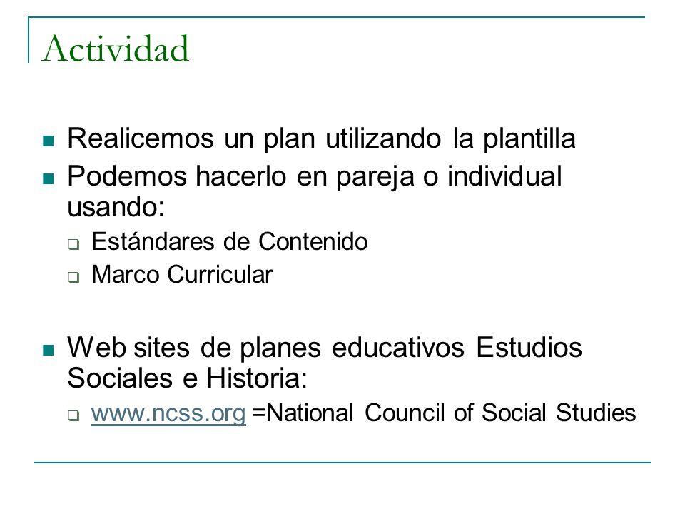 Actividad Realicemos un plan utilizando la plantilla Podemos hacerlo en pareja o individual usando: Estándares de Contenido Marco Curricular Web sites
