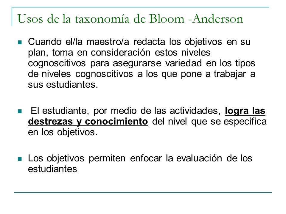Usos de la taxonomía de Bloom -Anderson Cuando el/la maestro/a redacta los objetivos en su plan, toma en consideración estos niveles cognoscitivos par