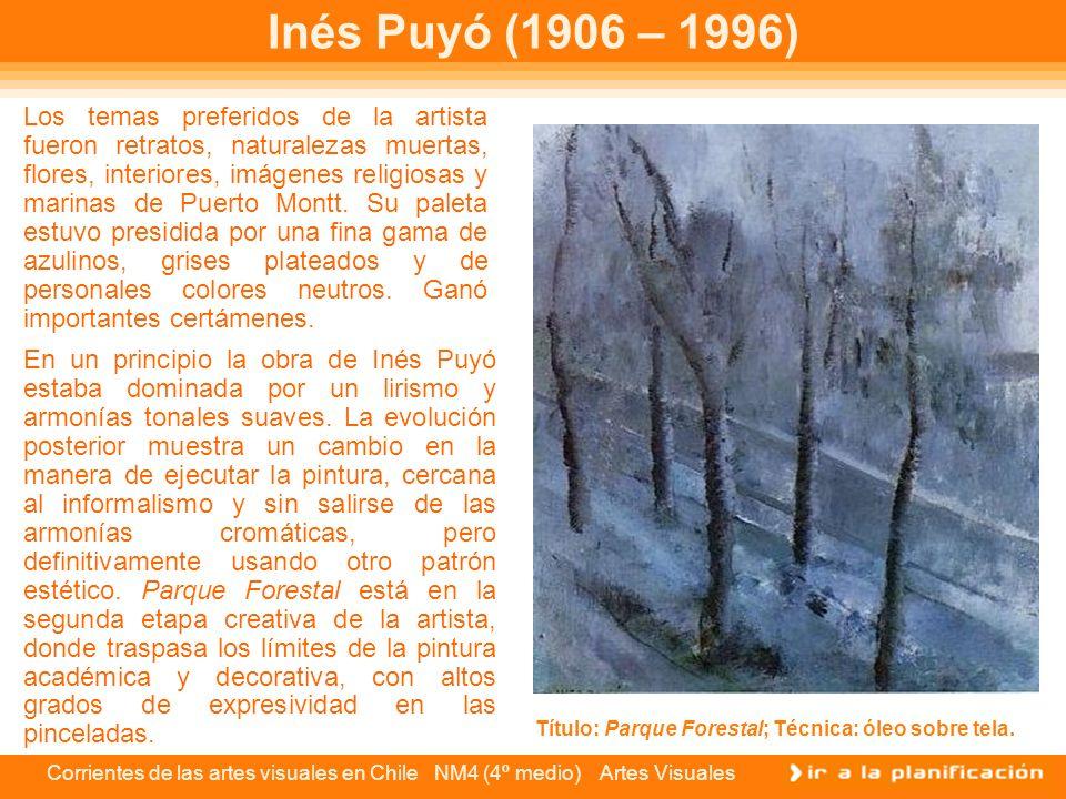 Corrientes de las artes visuales en Chile NM4 (4º medio) Artes Visuales Inés Puyó (1906 – 1996) Los temas preferidos de la artista fueron retratos, na