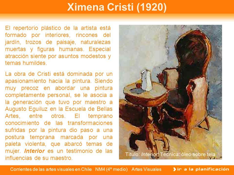 Corrientes de las artes visuales en Chile NM4 (4º medio) Artes Visuales Ximena Cristi (1920) El repertorio plástico de la artista está formado por int