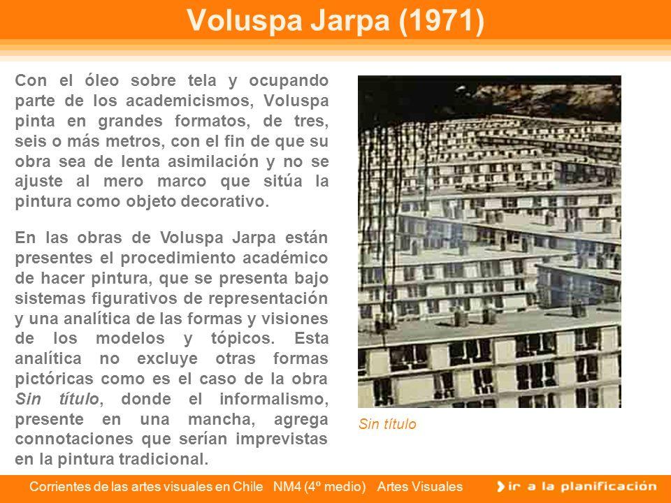 Corrientes de las artes visuales en Chile NM4 (4º medio) Artes Visuales Voluspa Jarpa (1971) Con el óleo sobre tela y ocupando parte de los academicis